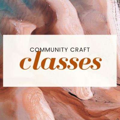 Upcoming Community Craft Classes